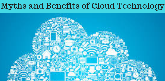 Myths and Benefits of Cloud Technology